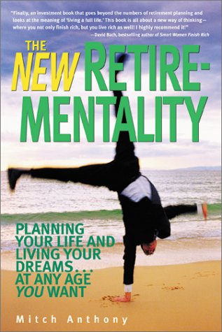 9780793141821: The New Retire-Mentality: Planning Your Life and Living Your Dreams . . . at Any Age You Want