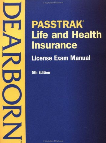 PASSTRAK Life and Health Insurance License Exam Manual, Fifth Edition: Dearborn