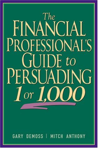 9780793146710: The Financial Professional's Guide to Persuading 1 or 1,000
