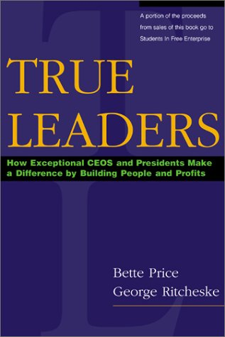9780793148264: True Leaders: How Exceptional CEOs and Presidents Make a Difference by Building People and Profits