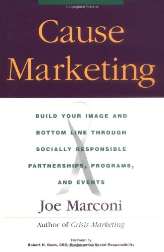Cause Marketing: Build Your Image and Bottom Line Through Socially Responsible Partnerships, Programmes and Events