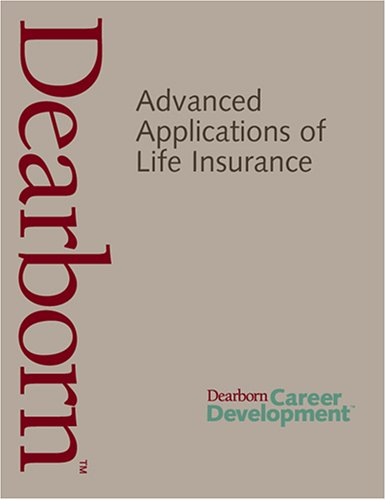 9780793160051: Advanced Applications of Life Insurance Text (Dearborn Career Development)
