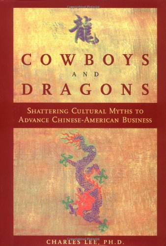 Cowboys and Dragons: Shattering cultural myths to: Charles Lee