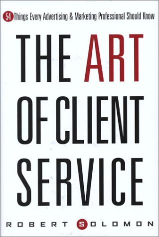 9780793167999: The Art of Client Service: 54 Things Every Advertising & Marketing Professional Should Know