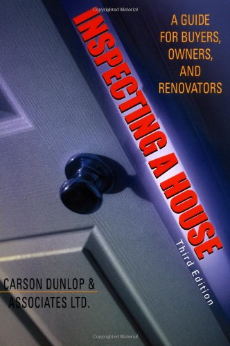 Inspecting a House: A Guide for Buyers, Owners, and Renovators: Carson Dunlop & Associates Ltd., .
