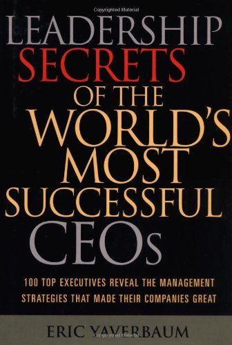 9780793180615: Leadership Secrets of the World's Most Successful CEOs: 100 Top Executives Reveal the Management Strategies That Made Their Companies Great