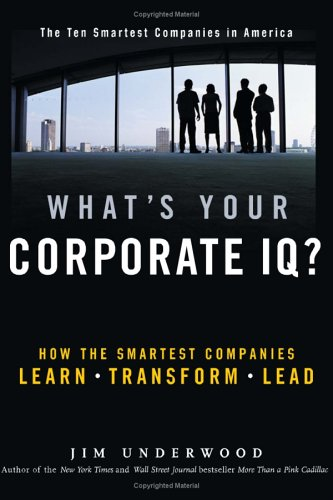 9780793185733: What's Your Corporate IQ?: How the Smartest Companies Learn, Transform, Lead