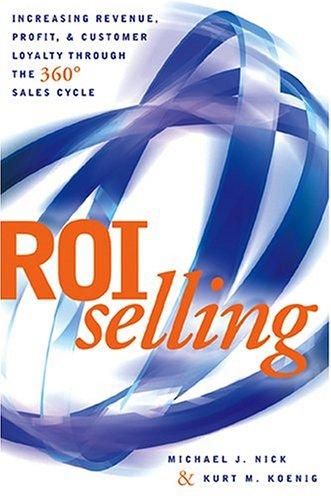 ROI Selling: Increasing Revenue, Profit, and Customer: Michael Nick, Kurt