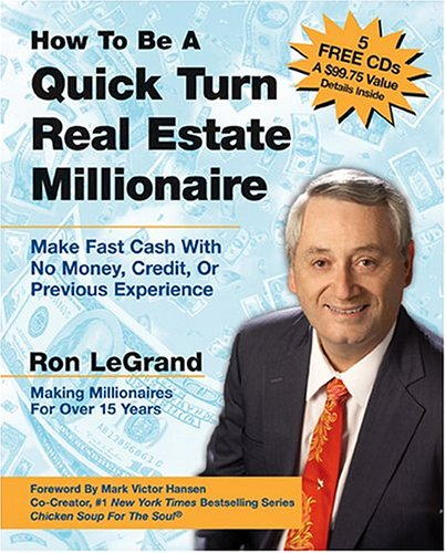 How To Be A Quick Turn Real Estate Millionaire: Make Fast Cash With No Money, Credit, Or Previous ...