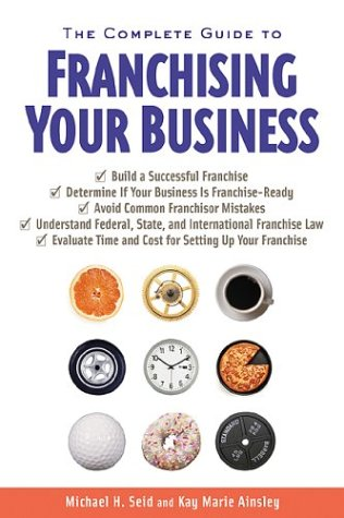 The Complete Guide to Franchising Your Business (0793193060) by Seid, Michael; Ainsley, Kay Marie