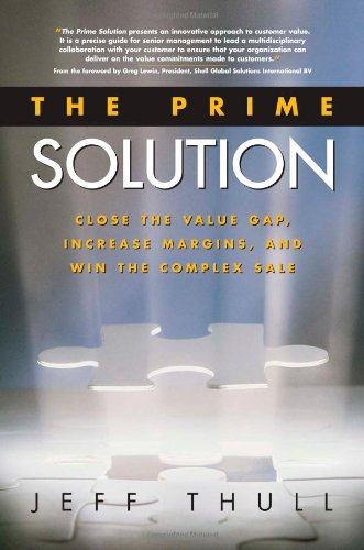 9780793195220: The Prime Solution: Close the Value Gap, Increase Margins, and Win the Complex Sale