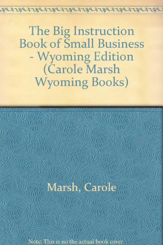 The Big Instruction Book of Small Business - Wyoming Edition (Carole Marsh Wyoming Books): Carole ...