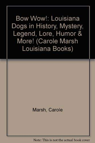 9780793335220: Bow Wow!: Louisiana Dogs in History, Mystery, Legend, Lore, Humor & More! (Carole Marsh Louisiana Books)