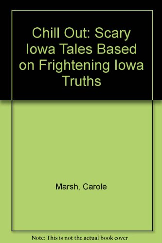 Chill Out: Scary Iowa Tales Based on Frightening Iowa Truths: Carole Marsh