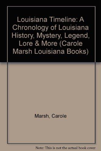 9780793359301: Louisiana Timeline: A Chronology of Louisiana History, Mystery, Legend, Lore & More (Carole Marsh Louisiana Books)