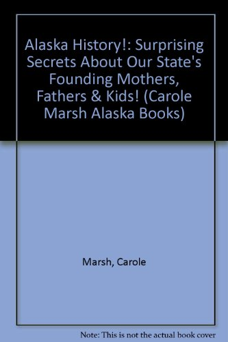 9780793360321: Alaska History!: Surprising Secrets About Our State's Founding Mothers, Fathers & Kids! (Carole Marsh Alaska Books)