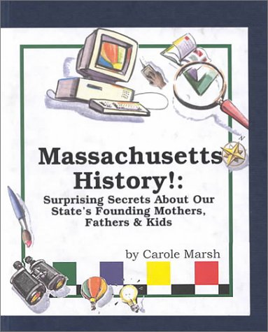 9780793360918: Massachusetts History!: Surprising Secrets About Our State's Founding Mothers, Fathers & Kids! (Carole Marsh Massachusetts Books)