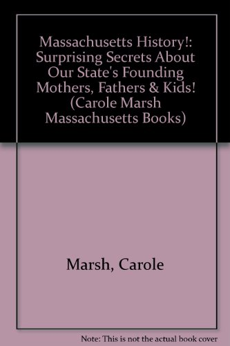 9780793360925: Massachusetts History!: Surprising Secrets About Our State's Founding Mothers, Fathers & Kids! (Carole Marsh Massachusetts Books)