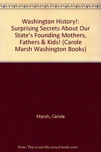 9780793361700: Washington History!: Surprising Secrets About Our State's Founding Mothers, Fathers & Kids! (Carole Marsh Washington Books)