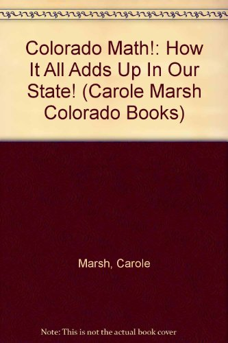 Colorado Math!: How It All Adds Up In Our State! (Carole Marsh Colorado Books): Carole Marsh