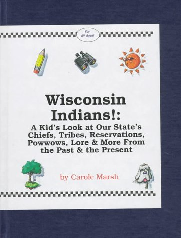 9780793377916: Wisconsin Indians: A Kid's Look at Our State's Chiefs, Tribes, Reservations, Powwows, Lore & More from the Past & the Present (Carole Marsh State Books)