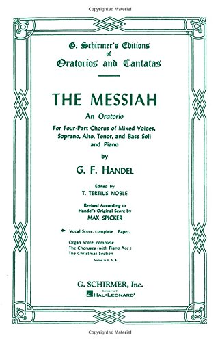 The Messiah: An Oratorio for Four-Part Chorus of Mixed Voices, Soprano, Alto, Tenor, and Bass Sol...