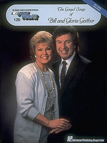 9780793505449: The Gospel Songs of Bill and Gloria Gaither: E-Z Play Today Volume 120 (Gospel Songs of Bill & Gloria Gaither)