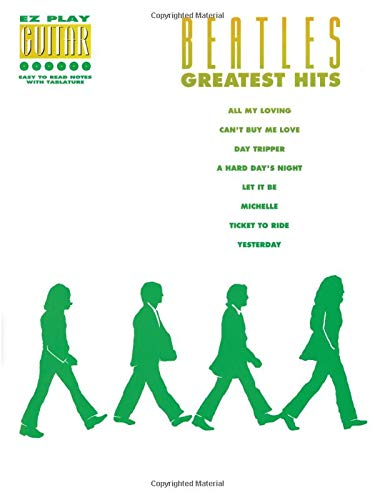 BEATLES GREATEST HITS,EZ PLAY GUITAR. EASY TO: Beatles ( Lennon,