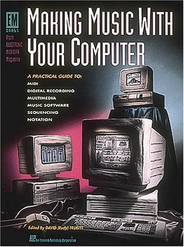 Making Music With Your Computer (Em Books from Electronic Musician Magazine): Edstrom, Brent; ...