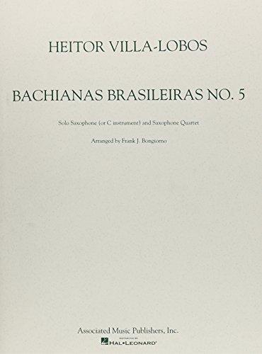 Bachianas Brasileiras: No. 5: Solo Saxophone (or C Instument) and Saxophone Quartet (0793522064) by Villa-Lobos, Heitor, Composer