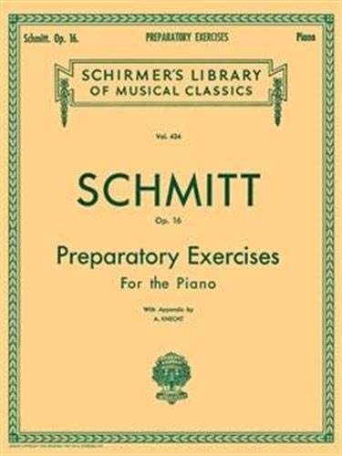 9780793525577: Schmitt Op. 16: Preparatory Exercises For the Piano, with Appendix (Schirmer's Library of Musical Classics, Vol. 434)