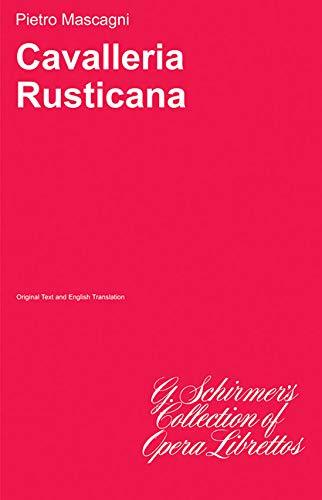CAVALLERIA RUSTICANA - LIBRETTO (G. Schirmer's Collection: Mascagni, P [Composer]