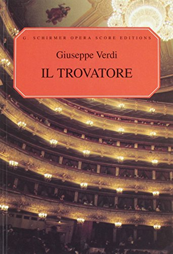 Il Trovatore: The Troubadour An Opera in Four Acts