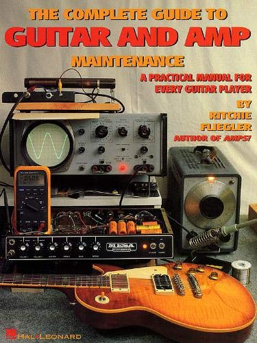 9780793534906: The Complete Guide to Guitar and Amp Maintenance: A Practical Manual for Every Guitar Player