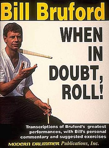 9780793535293: When in Doubt, Roll!: Transcriptions of Bruford's Greatest Performances, With Bill's Personal Commentary and Suggested Exercises /Hl006630298