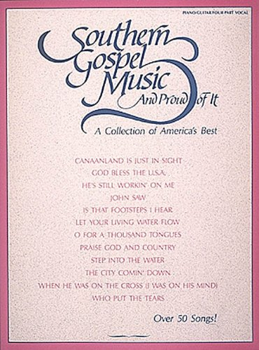 Southern Gospel Music and Proud of It: A Collection of America's Best (Piano/Vocal/Guitar ...