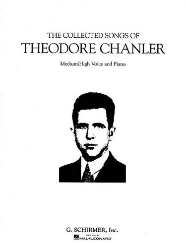 CHANLER THE COLLECTED SONGS OF THEODORE MEDIUM HIGH VOICE AND PIANO