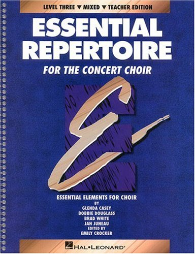 Essential Repertoire Mixed Concert Choir: Level 3 (Essential Elements for Choir): Emily Crocker