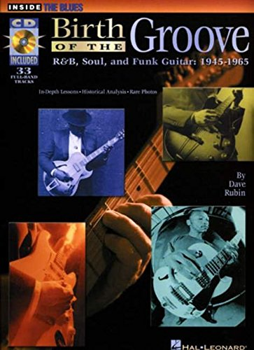 9780793551668: Birth of the Groove: R&B, Soul, and Funk Guitar, 1945-1965 (Inside the Blues)
