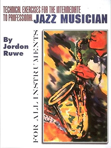 Technical Exercises for the Intermediate to Professional Jazz Musician: Ruwe, Jordon