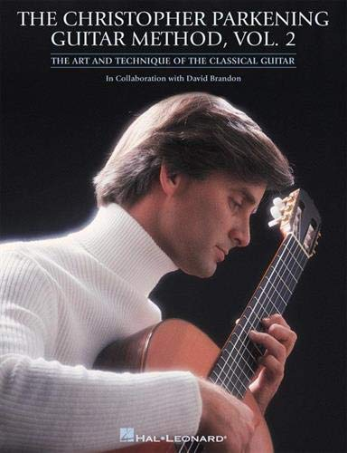 9780793585212: The Christopher Parkening Guitar Method: The Art and Technique of the Classical Guitar: 2