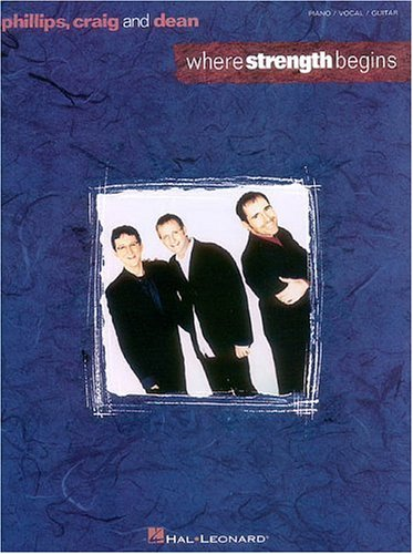 Where Strength Begins Song Book - Piano/Vocal/Guitar: Phillips, Craig and Dean