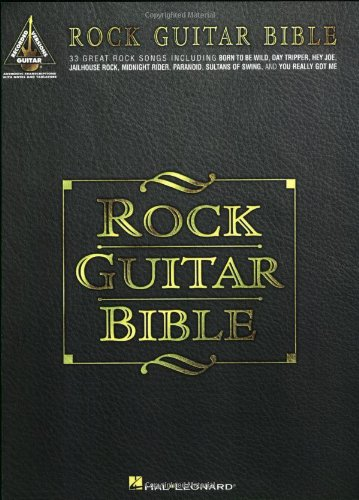 Rock Guitar Bible: 33 Great Rock Songs Including Born to be Wild, Day Tripper, Hey Joe, Jailhouse Rock, Midnight Rider, Paranoid, Sultans of Swing, and You Really Got Me (9780793595952) by The Kinks; Cream; Steppenwolf; The Beatles; The James Gang; Lynyrd Skynard; Van Morrison; Elvis Presley; Cheap Trick