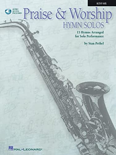 PRAISE & WORSHIP HYMN SOLOS 15 HYMNS ARRANGED FOR SOLO PERFORMANCE BK/CD ALTO SAX: HAL ...