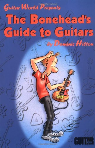 9780793597994: GUITAR WORLD PRESENTS THE    BONEHEADS GUIDE TO GUITARS
