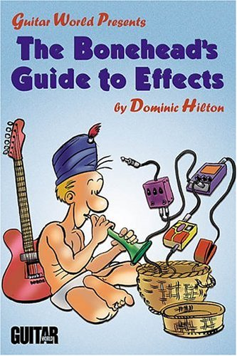 9780793598014: The Bonehead's Guide to Effects (Guitar World Presents)