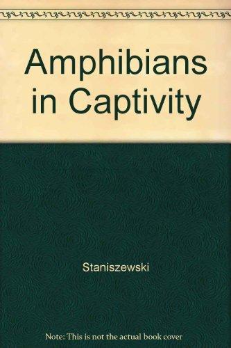 Amphibians in Captivity: Staniszewski