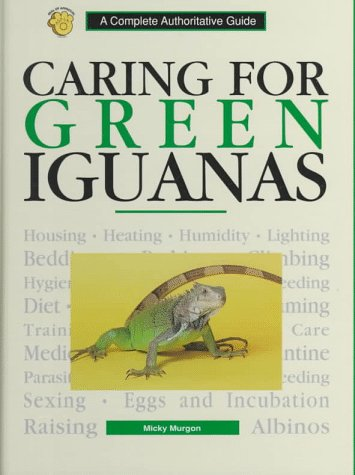 Caring for Green Iguanas: A Complete Authoritative Guide: Murgon, Micky