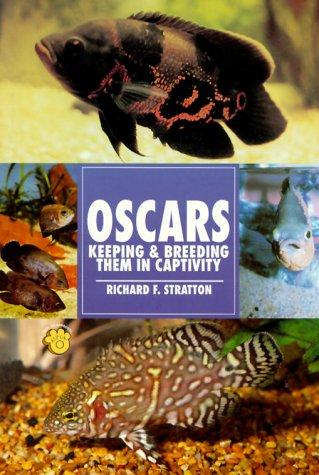 9780793803705: Oscars: Feeding Varieties Health Care Tank Mates Filtration Breeding Trick Training