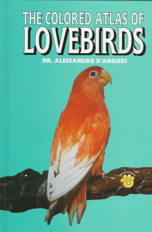 Colored Atlas of Lovebirds: D'Angieri, Alessandro